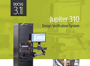 Jupiter 310 Design Verification System for DOCSIS 3.1 Devices