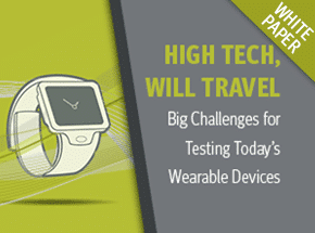 Cover - High Tech, Will Travel: Big Challenges for Testing Today's Wearable Devices White Paper